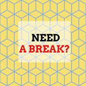 Text Sign Showing Need A Brake Question. Conceptual Photo More Time To Relax Chill Out Freedom Stres poster