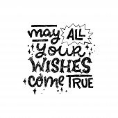 Rough Texture Hand Drawn Greeting Text May All Your Wishes Come True Decorated With Sketchy Stars. H poster
