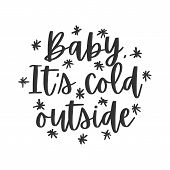 Baby Its Cold Outside Hand Written Lettering Phrase poster
