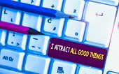 Conceptual Hand Writing Showing I Attract All Good Things. Business Photo Text Positive Attraction L poster