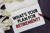 Writing Note Showing What S Is Your Plan For Retirement Question. Business Photo Showcasing Savings  poster
