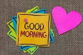 Conceptual Hand Writing Showing Good Morning. Business Photo Text A Conventional Expression At Meeti poster