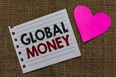 Conceptual Hand Writing Showing Global Money. Business Photo Text International Finance World Curren poster