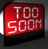 picture of premature  - Too Soon Digital Clock Showing Premature Or Ahead Of Time - JPG