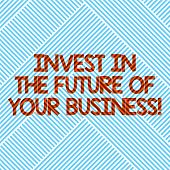Handwriting Text Invest In The Future Of Your Business. Concept Meaning Make Investments To Improve  poster