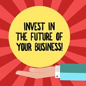 Conceptual Hand Writing Showing Invest In The Future Of Your Business. Business Photo Showcasing Mak poster