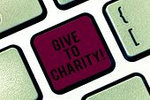 Handwriting Text Give To Charity. Concept Meaning Donate Giving Things Not Used Any More To Needed S poster