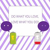 Writing Note Showing Do What You Love Love What You Do. Business Photo Showcasing You Able Doing Stu poster
