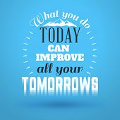Motivational Typographic Quote - What You Do Today Can Improve All Your Tomorrows. Vector Typographi poster