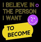 I Believe In The Person I Want To Become Quote Sign. Quotes Poster Series. poster