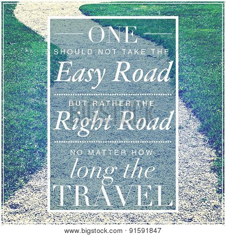 Inspirational Typographic Quote - One should not take the easy road but rather the right road no mat