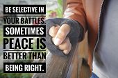 Inspiratinal Quote - Be Selective In Your Battles. Sometimes Peace Better Than Being Right. Backgrou poster