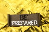 Handwriting Text Writing Be Prepared. Concept Meaning Preparedness Challenge Opportunity Prepare Pla poster