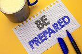 Text Sign Showing Be Prepared. Conceptual Photo Preparedness Challenge Opportunity Prepare Plan Mana poster