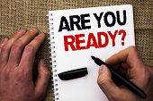Handwriting Text Writing Are You Ready Question. Concept Meaning Be Prepared Motivated Warned Readin poster