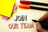 Handwriting Text Writing Join Our Team. Concept Meaning Be A Part Of Our Teamwork Workforce Wanted R poster