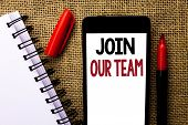 Handwriting Text Join Our Team. Concept Meaning Be A Part Of Our Teamwork Workforce Wanted Recruitme poster