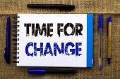 Conceptual Hand Writing Showing Time For Change. Business Photo Text Changing Moment Evolution New B poster