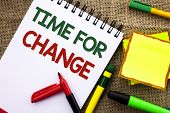 Writing Note Showing  Time For Change. Business Photo Showcasing Changing Moment Evolution New Begin poster