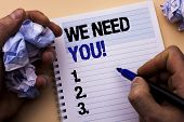Handwriting Text We Need You Motivational Call. Concept Meaning Company Wants To Recruit Employee Re poster