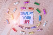 Conceptual Hand Writing Showing Simplify Your Life. Business Photo Text Manage Your Day Work Take Th poster