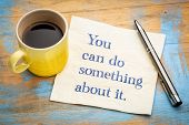 You can do something about it - handwriitng on napkin with a cup of coffee poster