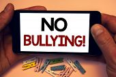 Writing Note Showing  No Bullying Motivational Call. Business Photo Showcasing Forbidden Abuse Haras poster