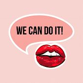 Vector Illustration Of Female Sexy Lips And Feminist Quote We Can Do It With Pink Speech Bubble Icon poster