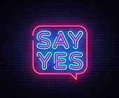 Say Yes Neon Signs Vector. Say Yes Text Design Template Neon Sign, Light Banner, Neon Signboard, Nig poster