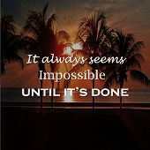 Motivation Quote It Always Seems Impossible Until Its Done, Positive, Motivation poster