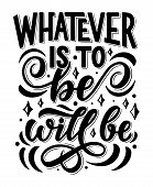 Lettering Quote Whatever Is To Be It Will Be, Inspirational And Peaceful Hand Quotation Phrase, Vect poster