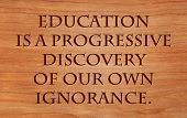 image of ignorant  - Education is a progressive discovery of our own ignorance  - JPG