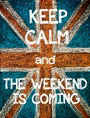 stock photo of jacking  - Keep Calm and The Weekend is Coming.