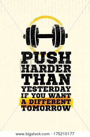 poster of Push Harder Than Yesterday Workout and Fitness Sport Motivation Quote. Creative Vector Typography Grunge Banner Concept With Bicep Sign.