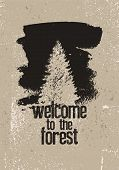 Welcome To The Forest. Wild Forest And Eco Tourism Conceptual Typographical Vintage Grunge Style Pos poster