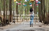 Inspirational Motivational Quote-love Yourself Firs, Because That Is Who You Will Be Spending The Re poster