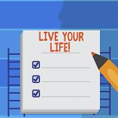 Writing Note Showing Live Your Life. Business Photo Showcasing Motivation Inspiration To Follow Your poster