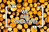 Word Writing Text We Are Creative. Business Concept For To Have A Lot Of Creativity Original Ideas G poster