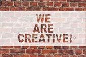 Handwriting Text Writing We Are Creative. Concept Meaning To Have A Lot Of Creativity Original Ideas poster