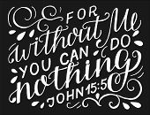 Hand Lettering With Bible Verse For Without Me You Can Do Nothing On Black Background. poster
