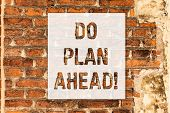 Conceptual Hand Writing Showing Do Plan Ahead. Business Photo Text Planning Steps For Obtaining Succ poster