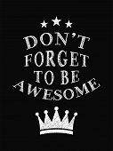 Motivational Quote Poster. Dont Forget To Be Awesome. Chalk Calligraphy Style. poster