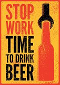 Stop Work. Time To Drink Beer. Beer Typographical Vintage Style Grunge Poster Design. Retro Vector I poster