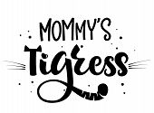 Mommys Tigress Hand Draw Calligraphy Script Lettering Whith Dots, Splashes And Whiskers Decore. poster
