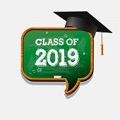 Graduating Class Of 2019, Chalkboard Speech Bubble And Graduation Cap. Graphics Elements For T-shirt poster