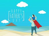 Vector Of Happy Fathers Day Greeting Card. Dad In Superheros Costume Giving Son Ride On Shoulder W poster