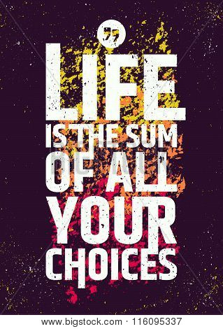 Life is the sum of all your choices quote. Vector colorful creative poster. Typographic concept of v