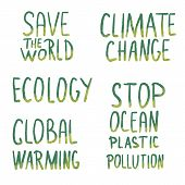 Ecology Set Of Quotes. Climat Change, Save The World, Stop Ocean Plastic Pollution Lettering. Vector poster