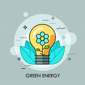 Light Bulb With Blooming Flower Inside It And Leaves. Concept Of Green Energy, Ecologically Friendly poster