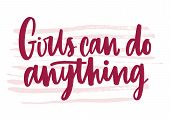 Girls Can Do Anything Inscription Handwritten With Elegant Font. Hand Lettering Isolated On White Ba poster